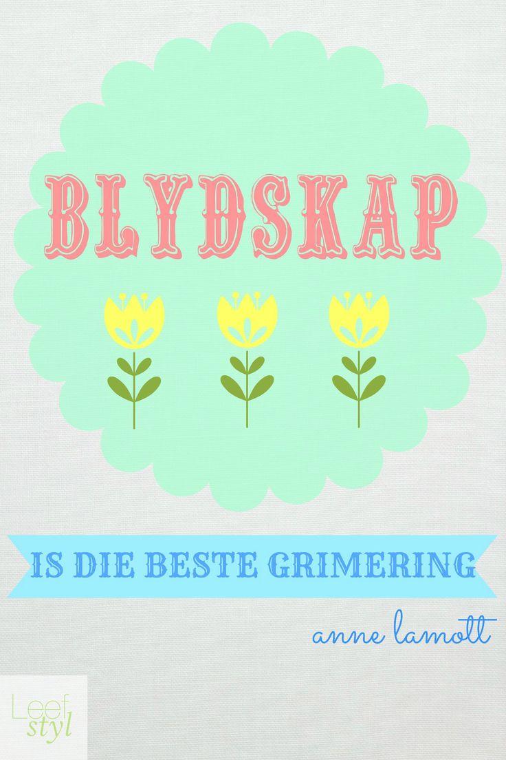 Blydskap is die beste grimering.  __ⓠ Anne Lamott #Afrikaans #Happiness