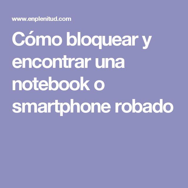 Cómo bloquear y encontrar una notebook o smartphone robado