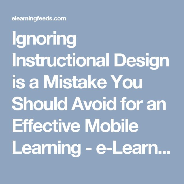 Ignoring Instructional Design is a Mistake You Should Avoid for an Effective Mobile Learning - e-Learning Feeds