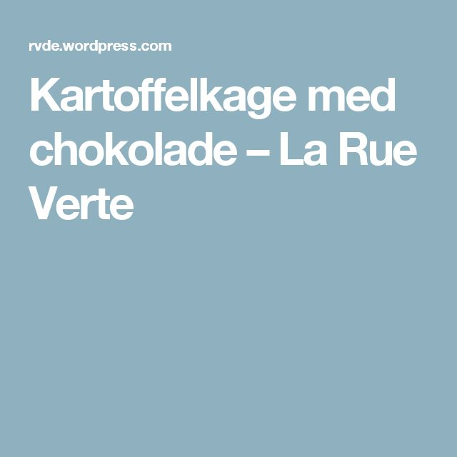 Kartoffelkage med chokolade – La Rue Verte