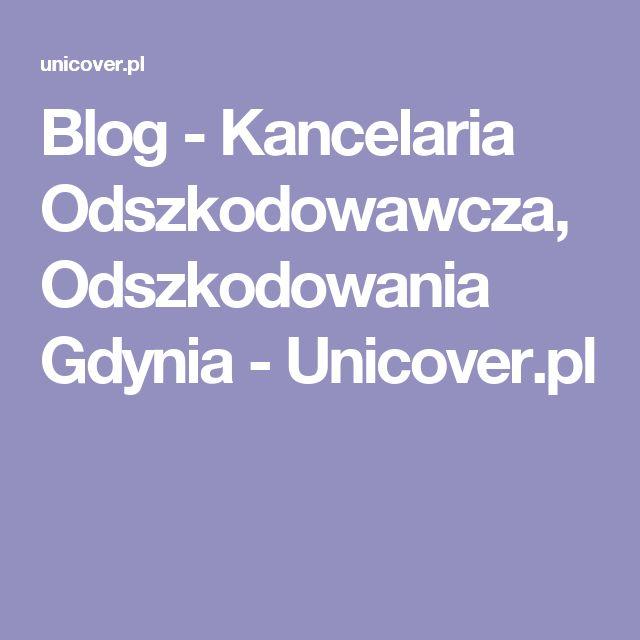 Blog - Kancelaria Odszkodowawcza, Odszkodowania Gdynia - Unicover.pl