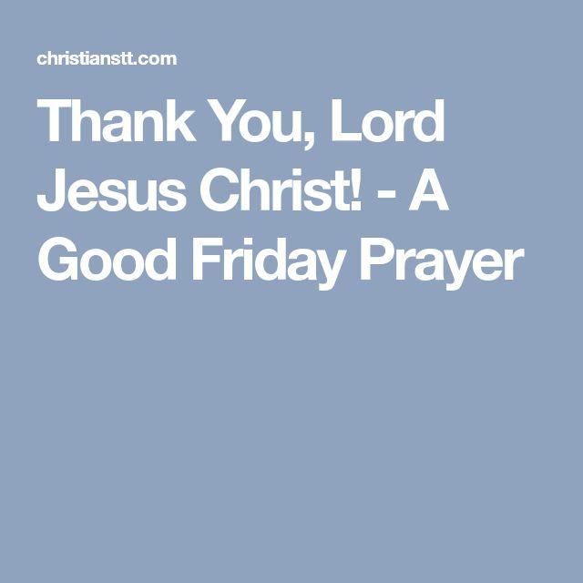 Thank You, Lord Jesus Christ! - A Good Friday Prayer