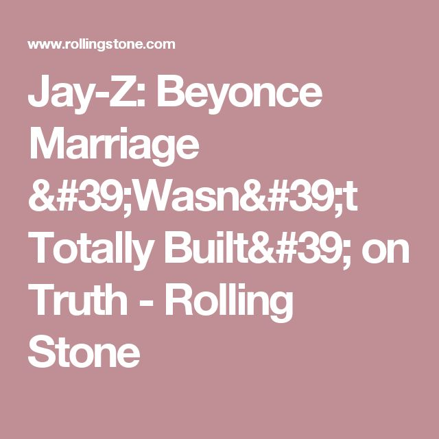 Jay-Z: Beyonce Marriage 'Wasn't Totally Built' on Truth - Rolling Stone