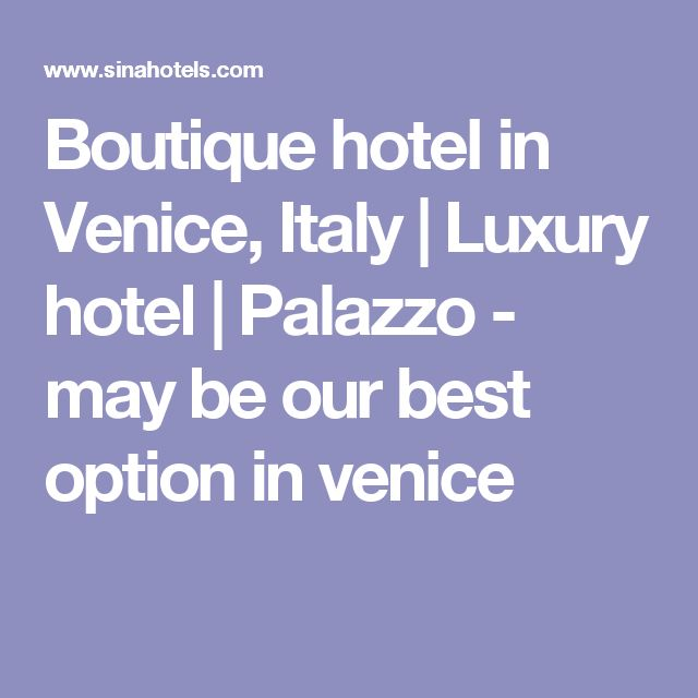 Boutique hotel in Venice, Italy | Luxury hotel | Palazzo - may be our best option in venice