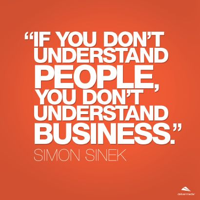 People ARE your business. You simply have to prove it to them, day in and day out.   Quote by Simon Sinek. Follow us on Googe+, Facebook and Twitter.