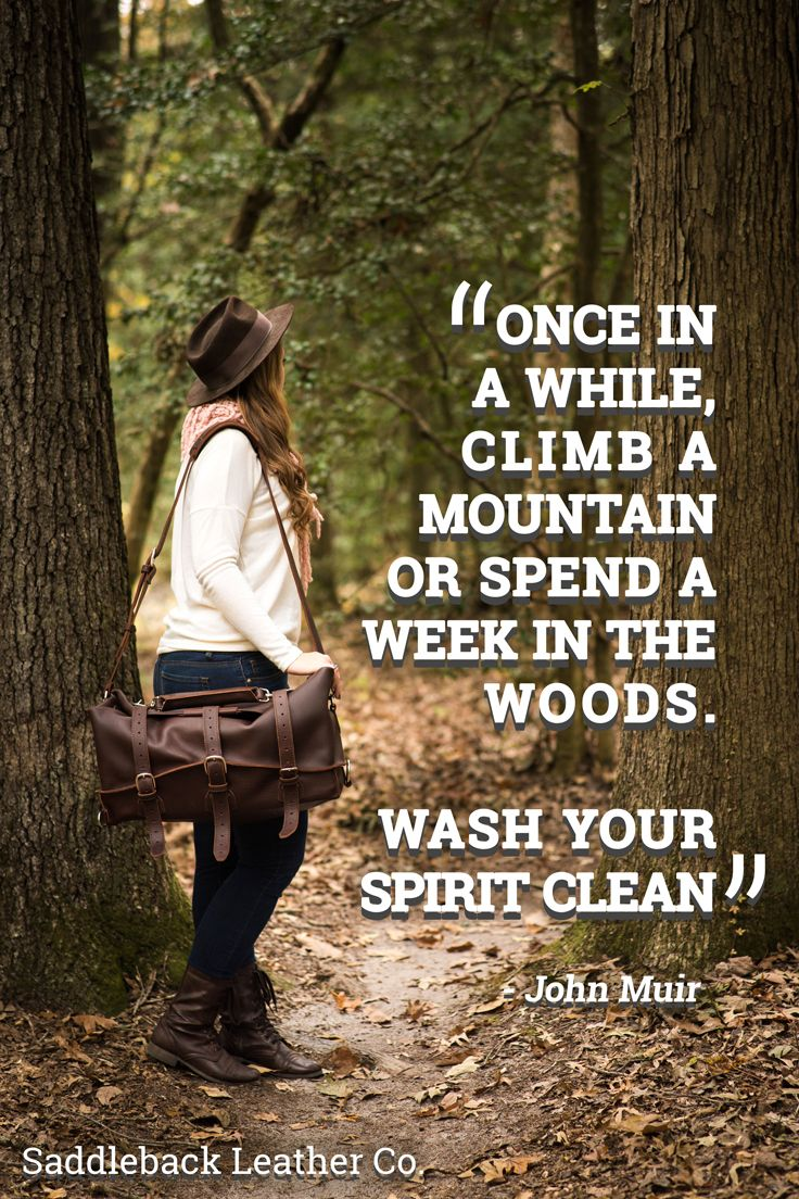 """Once in a while, climb a mountain or spend a week in the woods. Wash your spirit clean"" - John Muir"