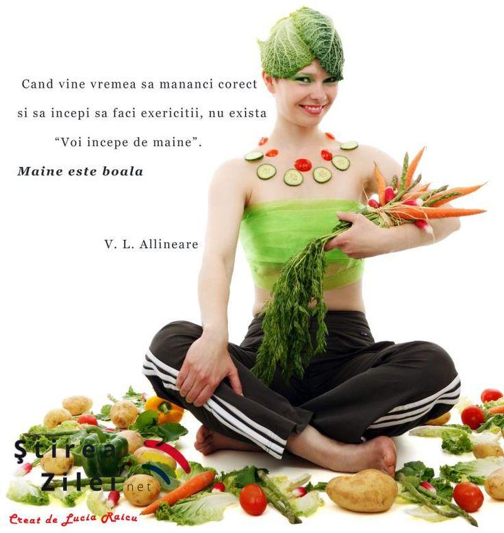 """Gândul săptămânii 8 - 14 Iunie 2015 : Când vine vremea să mănânci corect şi să începi să faci exerciţii, NU există """"Voi începe de mâine"""" . Mâine este boala. V. L. Allineare citeşte mai multe citate motivaţionale goo.gl/OuNE1H"""