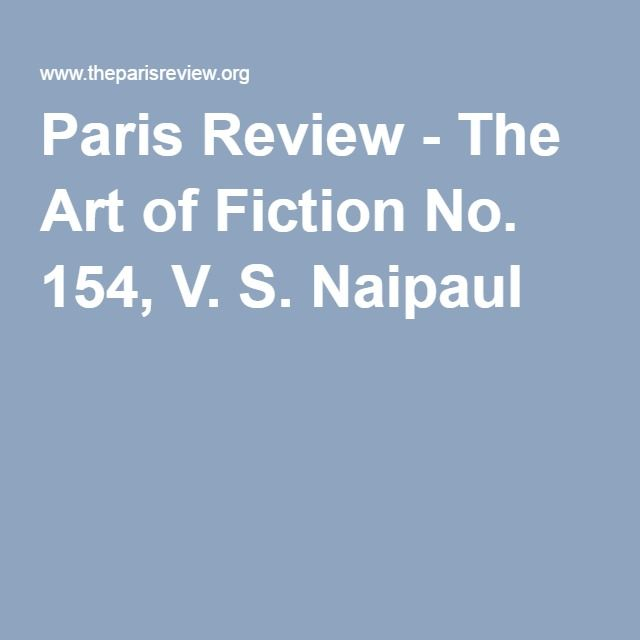 Paris Review - The Art of Fiction No. 154, V. S. Naipaul