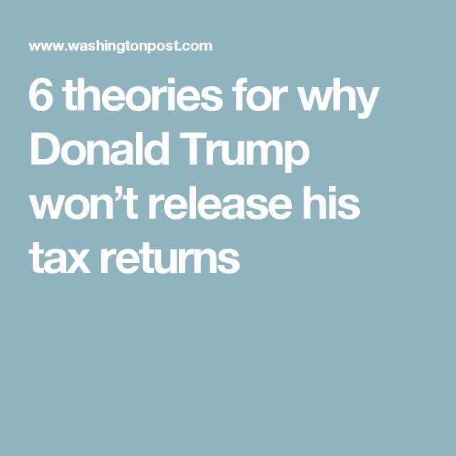 6 theories for why Donald Trump won't release his tax returns