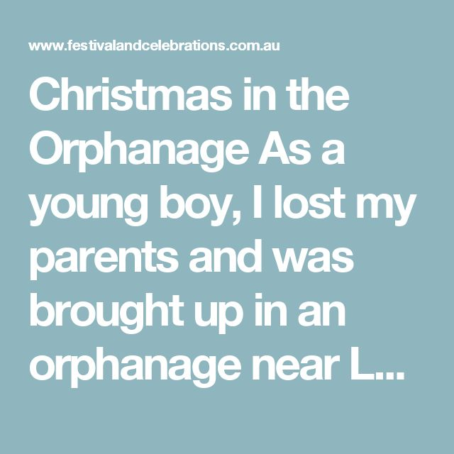 Christmas in the Orphanage  As a young boy, I lost my parents and was brought up in an orphanage near London. It was more like a prison. We had to work for 14 hours a day, in the garden, in the kitchen, in the stable and in the fields. Every day was the same and we had only one day off – Christmas Day, when every boy received an orange for working so hard. But only those who had been obedient the whole year..  When Christmas came around, it felt like the end of the world. I had to stand in…