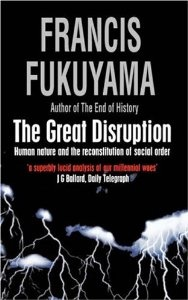 The Great Disruption by Francis Fukuyama