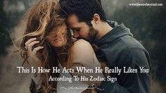 This Is How He Acts When He Really Likes You According To His Zodiac Sign - http://themindsjournal.com/he-likes-you-zodiac-sign/