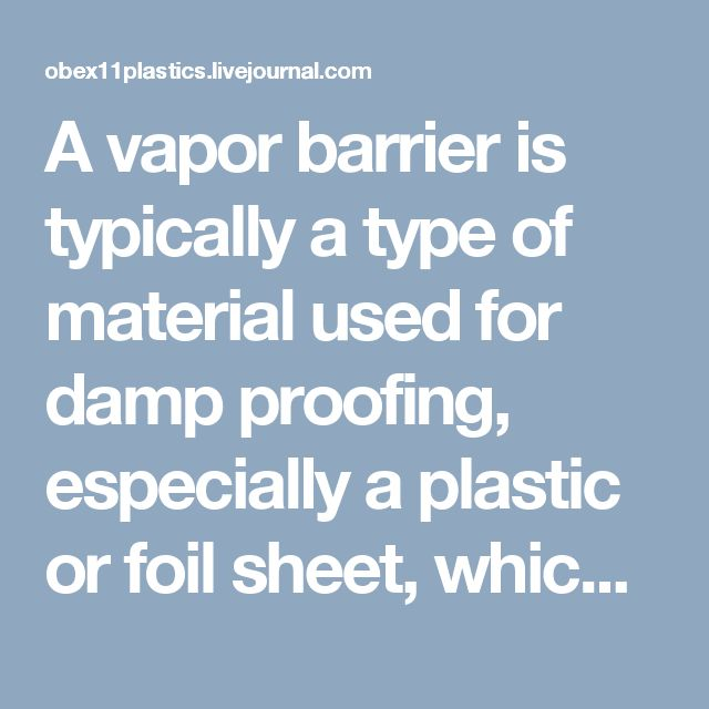 A vapor barrier is typically a type of material used for damp proofing, especially a plastic or foil sheet, which helps in resisting diffusion of moisture through ceiling, wall and floor of buildings to thwart interstitial condensation and of packaging.