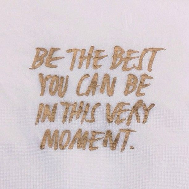 Be the best you can be in this very moment