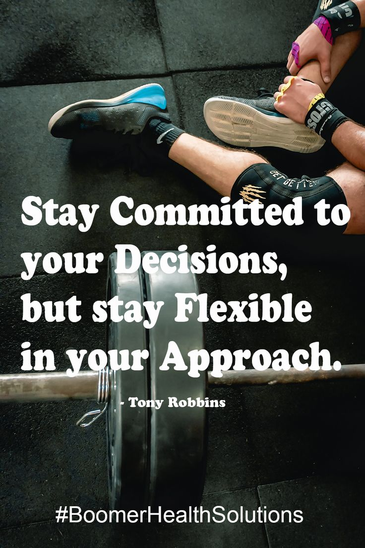 Stay committed to your Decisions, but stay Flexible in