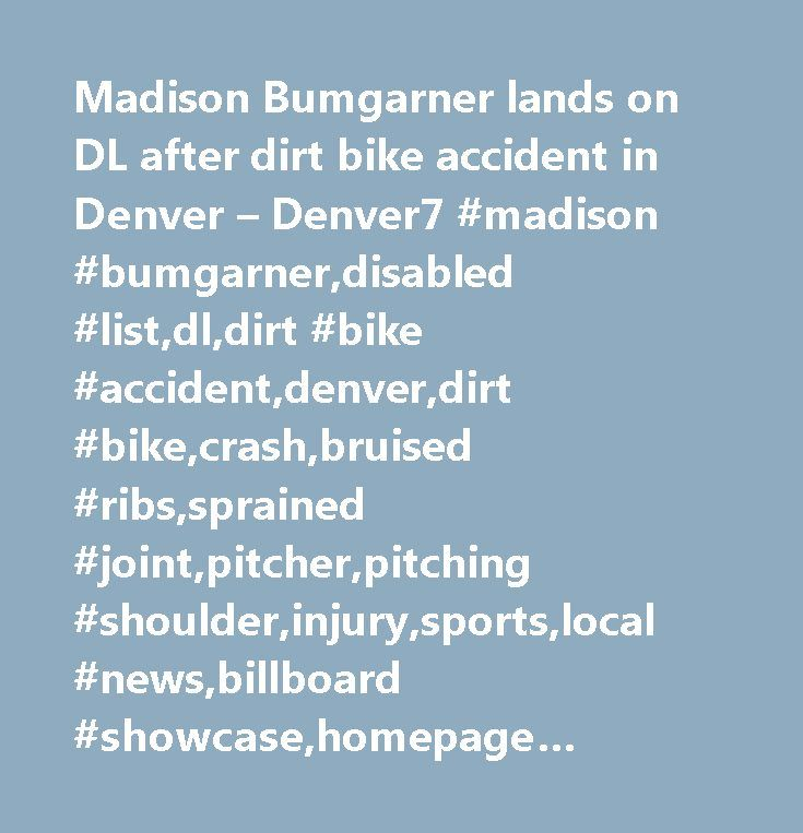 Madison Bumgarner lands on DL after dirt bike accident in Denver – Denver7 #madison #bumgarner,disabled #list,dl,dirt #bike #accident,denver,dirt #bike,crash,bruised #ribs,sprained #joint,pitcher,pitching #shoulder,injury,sports,local #news,billboard #showcase,homepage #showcase,tablet #showcase,mobile #showcase,news,local #sports…