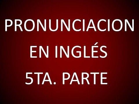 Inglés Americano - Lección 5 - Pronunciación (5ta. Parte) - YouTube