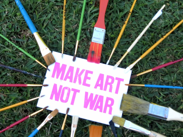 make art not war quote my photography with paintbrushes.