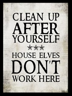 "Tell your party guests to clean up after themselves!  ""House Elves Don't Work Here!"""