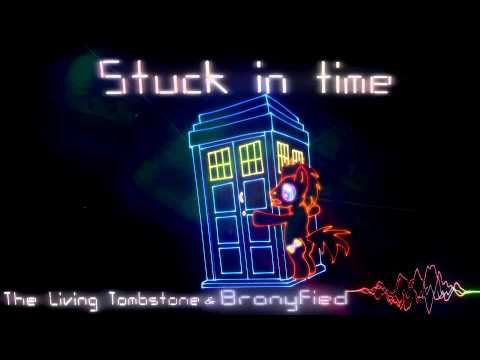 Stuck in Time - [The Living Tombstone and Bronyfied]