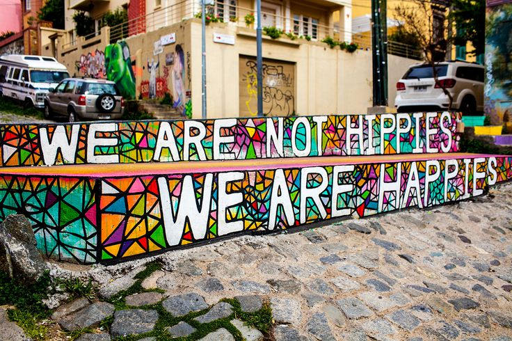 WE ARE NOT HIPPIES, WE ARE HAPPIES Street Art in Valparaiso, Chile