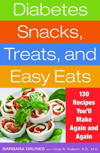 Diabetes Snacks, Treats, and Easy Eats: 130 Recipes You'll Make Again and Again