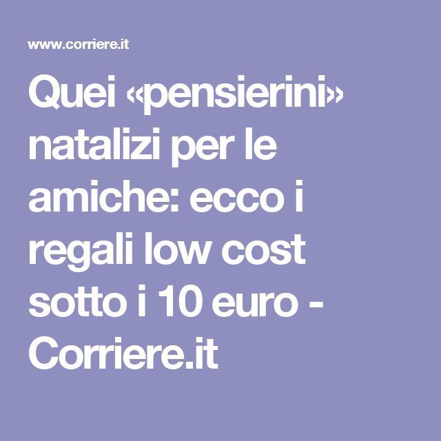 Quei «pensierini» natalizi per le amiche: ecco i regali low cost sotto i 10 euro - Corriere.it