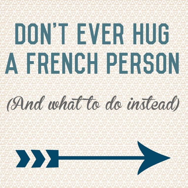 Oui In France Hugging in France: Why you don't hug a French person