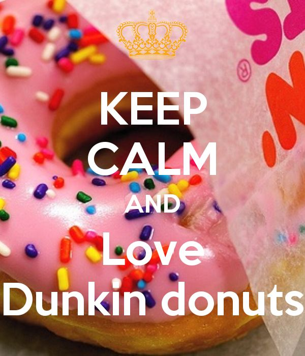 KEEP CALM AND Love Dunkin donuts