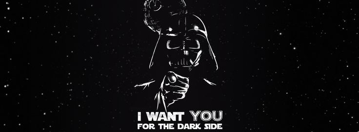 I want you for the dark side. [Star Wars]