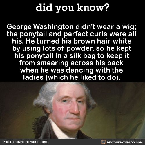 did you know? - George Washington didn't wear a wig; the ponytail...