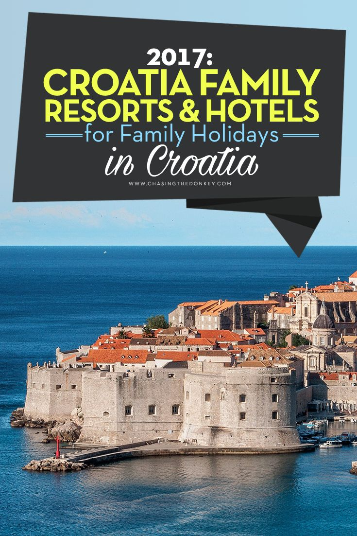 2017: Croatia Family Resorts & Hotels For Family Holidays in Croatia. Planning a holiday in Croatia with kids? Great – we've got lots of tips for traveling in Croatia with kids. As well as ideas for things to do with kids we've also narrowed down our top picks for the best 11 Croatia family resorts and family hotels for your Croatia family holidays in 2017.