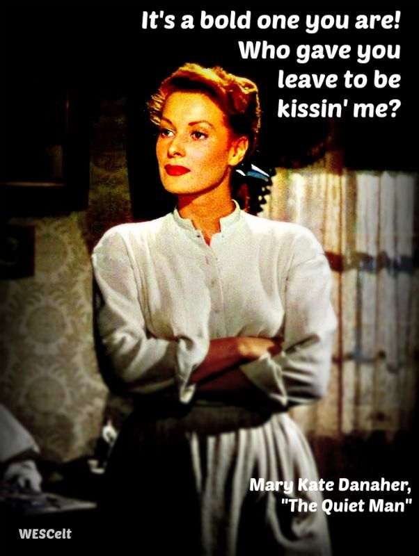 "Maureen O'Hara from ""The Quiet Man"", 1952--still enjoy watching this movie. It is a rather idealized version of Ireland in the 1920's, but it is a great movie nonetheless."
