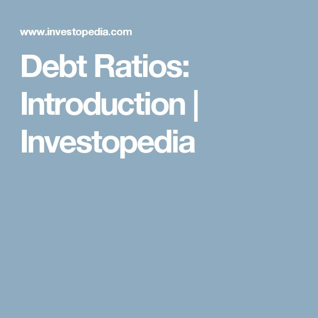 Debt Ratios: Introduction | Investopedia