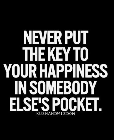 Truth. The key to your happiness is in your own hands.