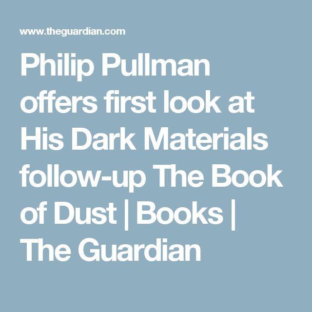 Philip Pullman offers first look at His Dark Materials follow-up The Book of Dust   Books   The Guardian