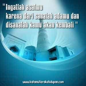 """Kata Mutiara Islami : """"Ingatlah asalmu karena dari sanalah adamu dan disanalah kamu akan kembali"""""""