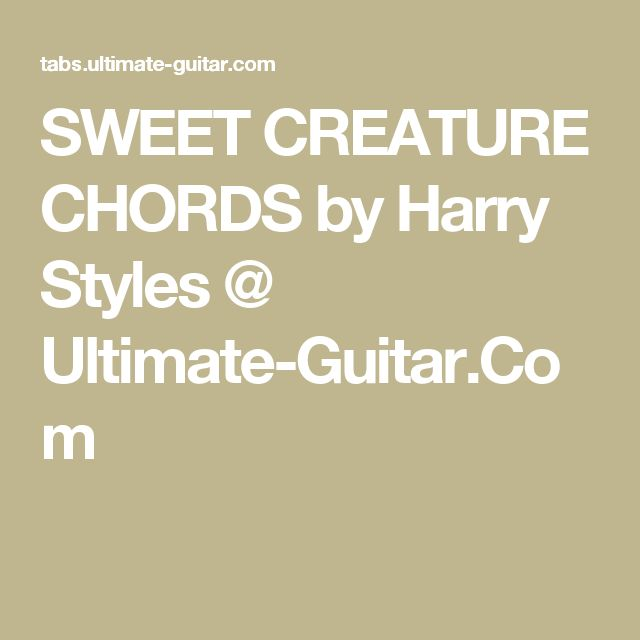 SWEET CREATURE CHORDS by Harry Styles @ Ultimate-Guitar.Com