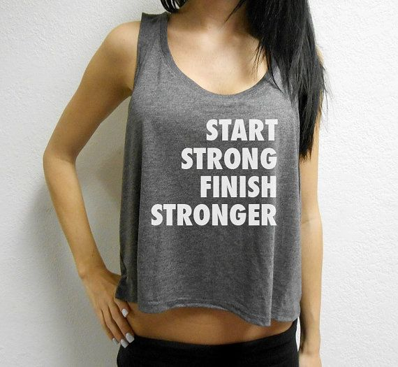 Start Strong Finish Stronger Crop Top.    Welcome to Strong Girl Clothing™ Shop!    This listing is for one crop top that says Start Strong