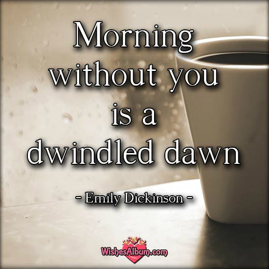 #Morning without you is a dwindled dawn.