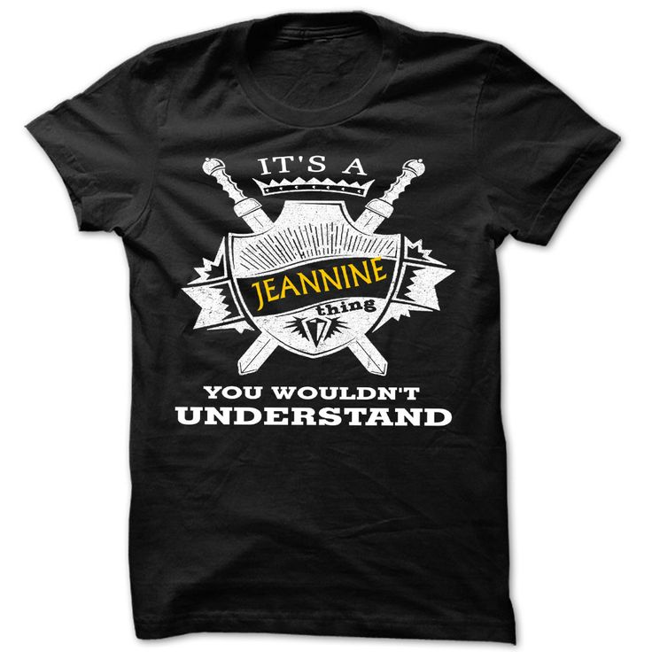Its an Jeannine thing you ᗚ wouldnt understand - Cool Name Shirt !!!If you are Jeannine or loves one. Then this shirt is for you. Cheers !!!xxxJeannine Jeannine