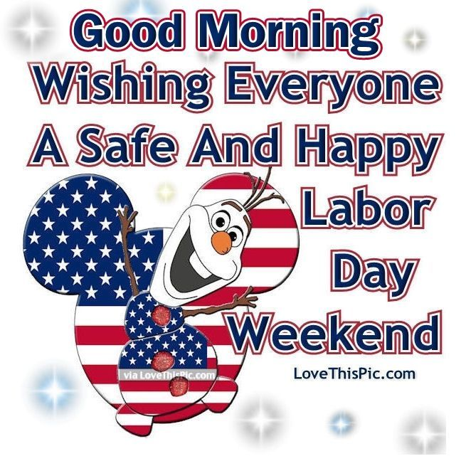 good morning happy labor day weekend | Good Morning Wishing You A Safe And Happy Labor Day Weekend Pictures ...