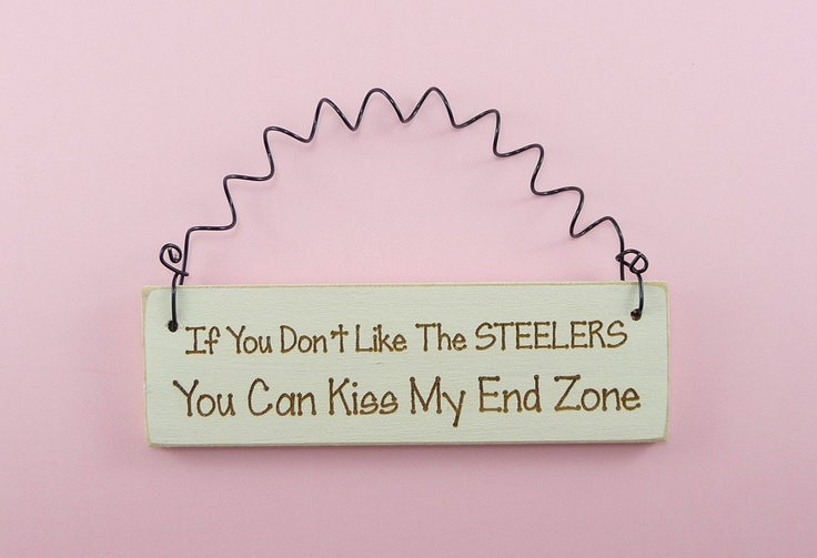 IF YOU DONT Like The Steelers Sign Humorous Cute Funny Home Decor Handpainted Laser Engraved Primitive Country Mini Pittsburgh Football Fans. $4.95, via Etsy.