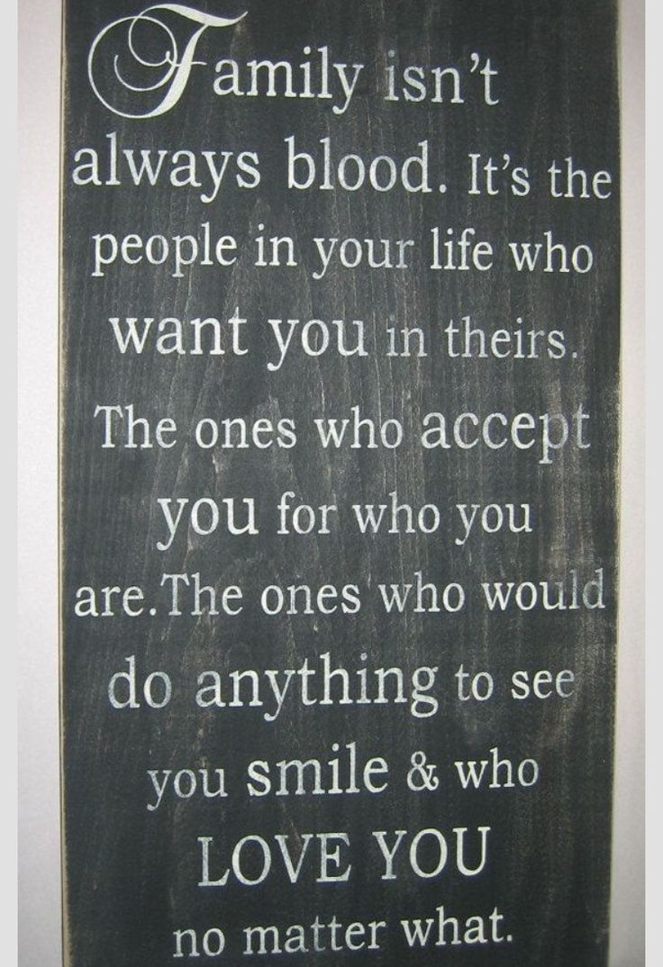 family isn t always blood so very true I love my non blood family as much as my blood family