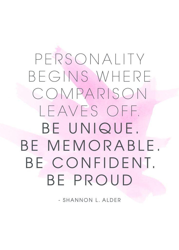 be unique. be memorable. be confident. be proud.
