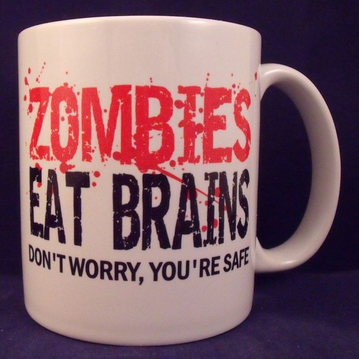Zombies Eat Brains Don t Worry You re Safe Funny Novelty - Coffee Mug - Cup