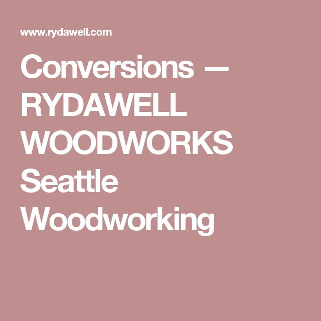Conversions RYDAWELL WOODWORKS Seattle Woodworking