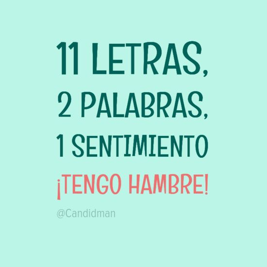 11 Letras, 2 Palabras, 1 Sentimiento ¡Tengo Hambre!