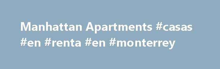 Manhattan Apartments #casas #en #renta #en #monterrey http://rental.remmont.com/manhattan-apartments-casas-en-renta-en-monterrey/  #apartments for sale # Manhattan Apartments For Sale and Rent NYC For more listings You can use a global search to find the information about real estate in Manhattan, New York. Search by Interactive Map Featured Buildings Luxury Apartments of Manhattan Real Estate. Some of the most popular Luxury Apartments in Manhattan is found in...