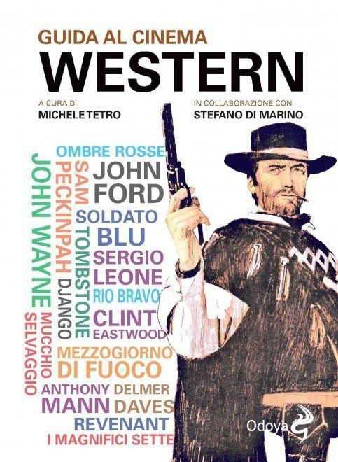 La 'Guida al cinema western', il genere che non muore mai - Monumentale volume, a cura di Michele Tetro con la collaborazione di Stefano Di Marino, che ripercorre la grande epopea di pistoleri e cowboy, dalle prime pellicole a Tarantino.